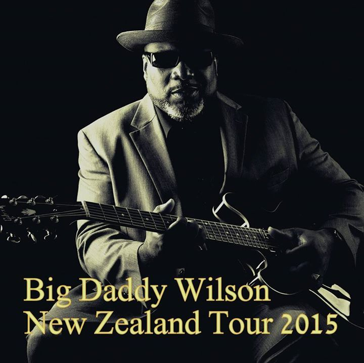Big Daddy Wilson New Zealand Tour 2015 Tour Dates