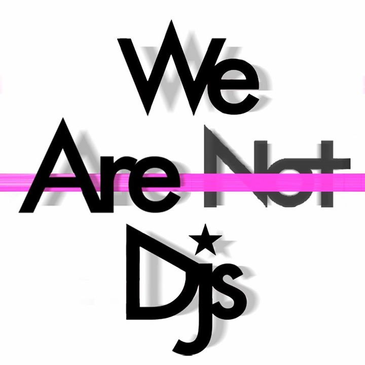 We Are Not Dj's Tour Dates