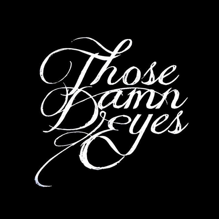 Those_Damn_Eyes Tour Dates