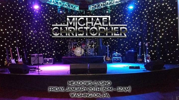 MICHAEL CHRISTOPHER @ Meadows Casino - Washington, PA