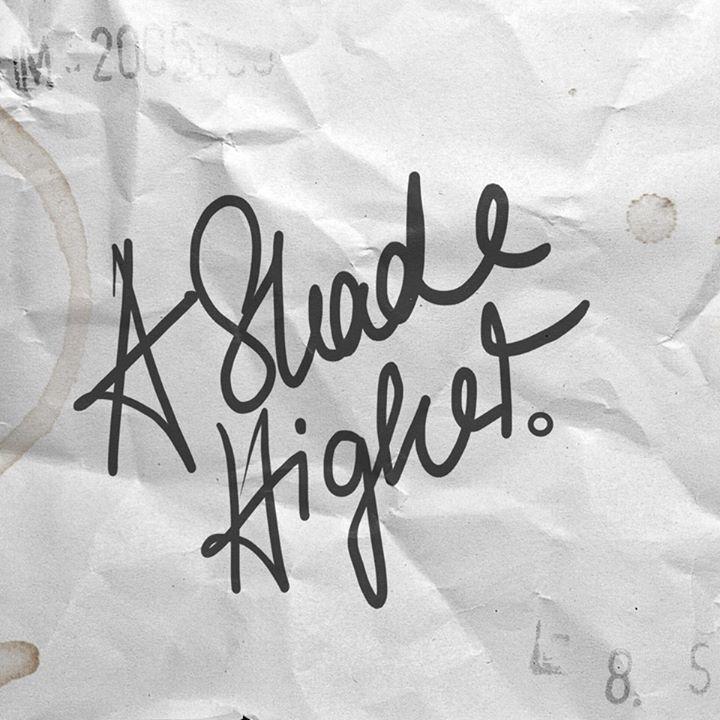 A SHADE HIGHER Tour Dates