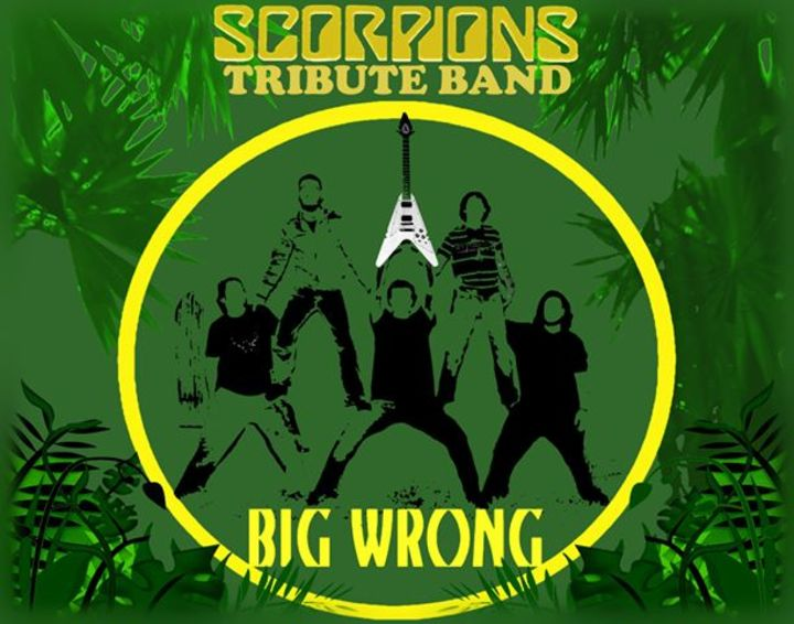 BIG WRONG - SCORPIONS TRIBUTE BAND Tour Dates