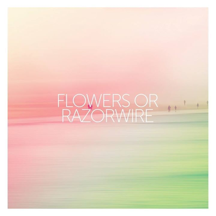 FLOWERS OR RAZORWIRE Tour Dates