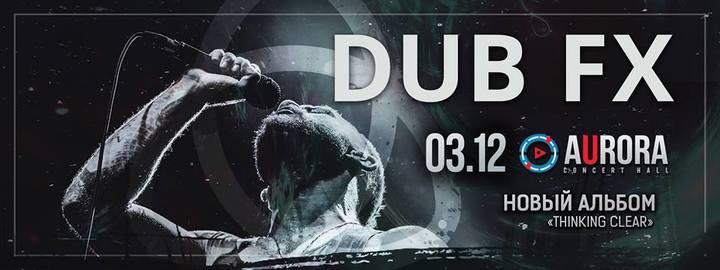 Dub FX @ Aurora Concert Hall - Saint Petersburg, Russia
