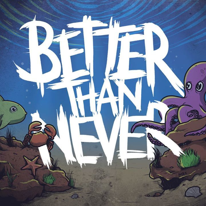 Better Than Never @ The Maze - Nottingham, United Kingdom