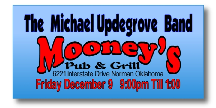 The Michael Updegrove Band @ Mooney's Pub & Grill   Fri. 9:00pm - Norman, OK