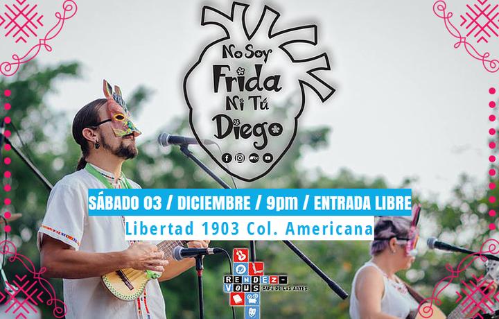 No Soy Frida Ni Tú Diego @ Rendez-Vous  - Guadalajara, Mexico