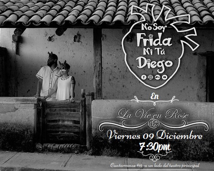 No Soy Frida Ni Tú Diego @ La Vie en Rose - Guanajuato, Mexico
