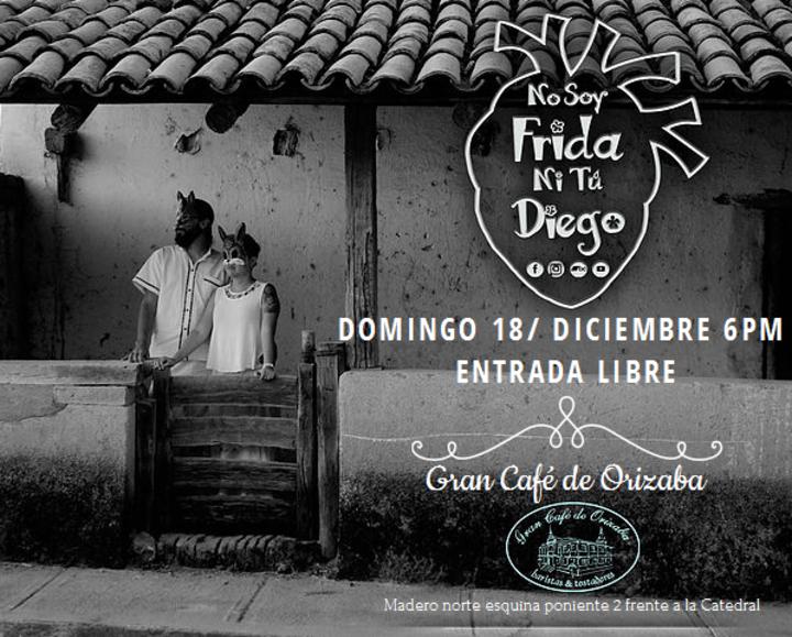 No Soy Frida Ni Tú Diego @ Gran Café de Orizaba - Orizaba, Mexico