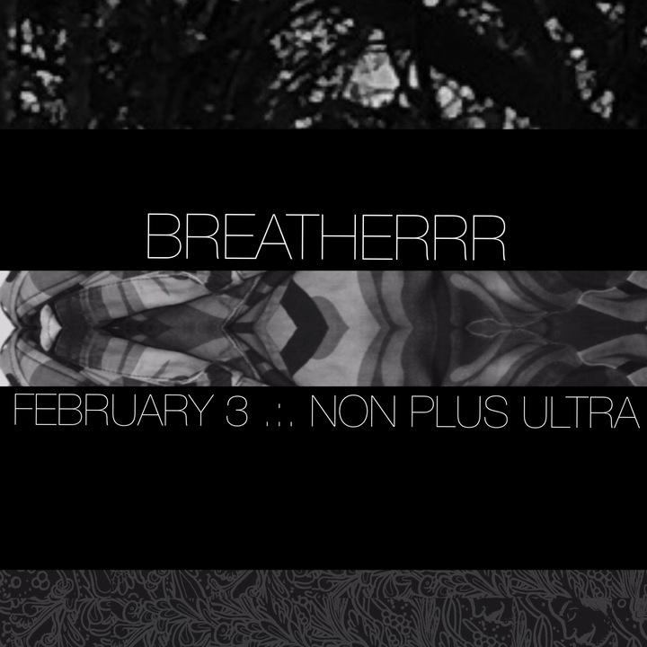 BREATHERRR @ Non Plus Ultra - Los Angeles, CA