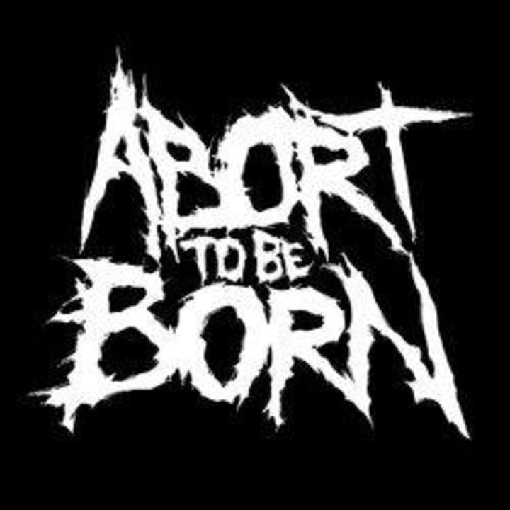 Abort To Be Born Tour Dates