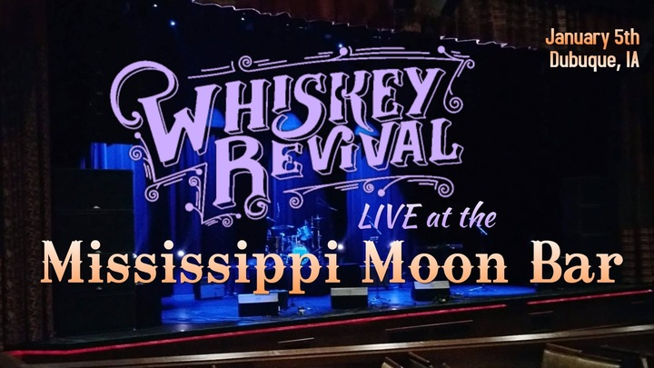 Whiskey Revival @ Mississippi Moon Bar - Dubuque, IA
