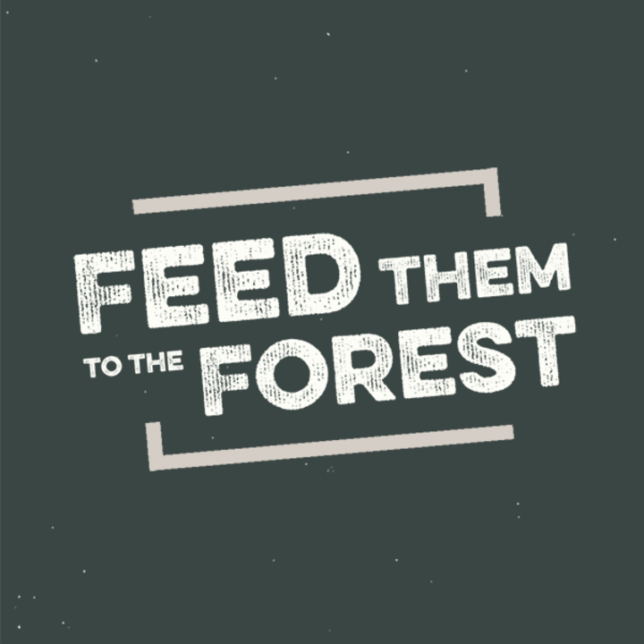 feed them to the forest Tour Dates