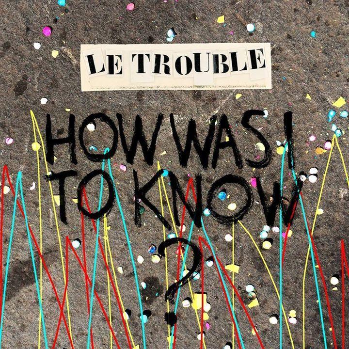 LE TROUBLE Tour Dates