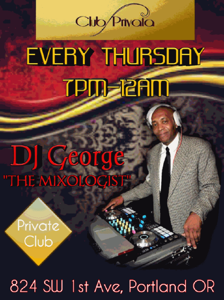 DJ GEORGE THE MIXOLOGIST @ Club Privata - Portland, OR
