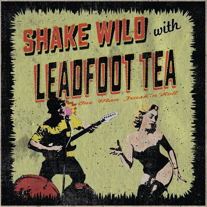 Leadfoot Tea - one man trash'n'roll Tour Dates