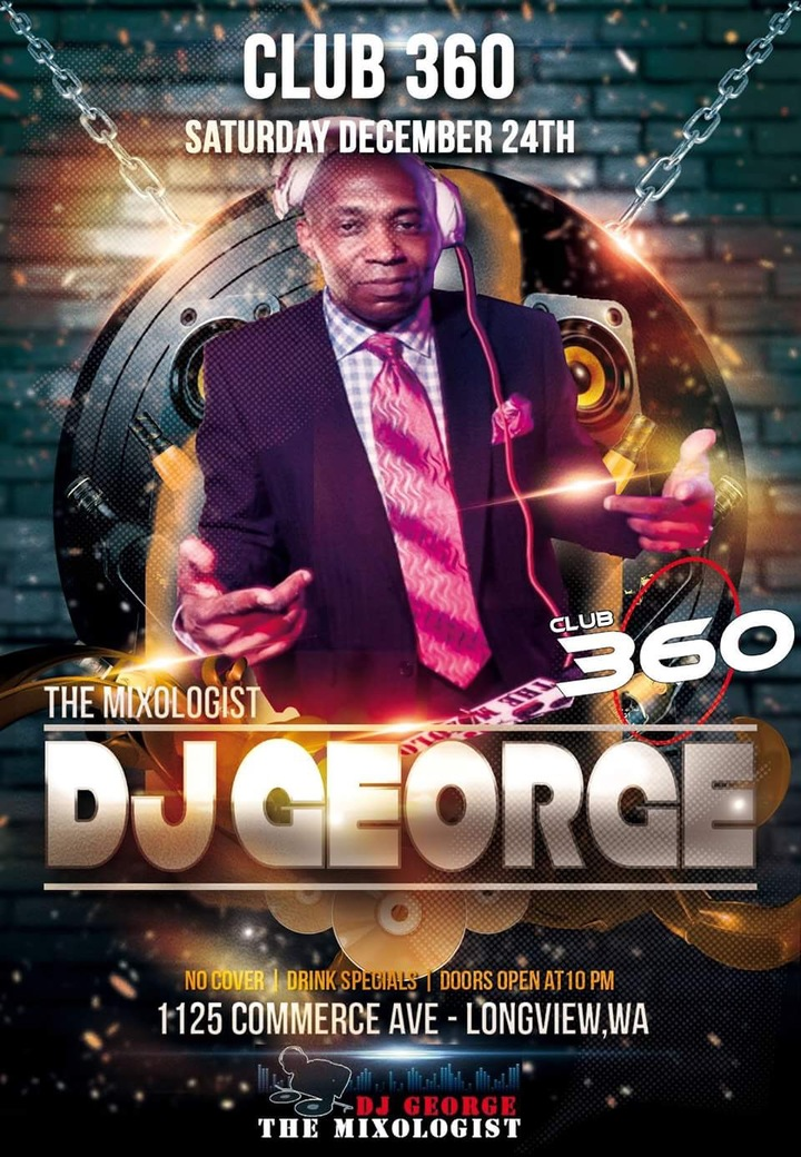 DJ GEORGE THE MIXOLOGIST @ Three Sixty Nightclub  - Longview, WA
