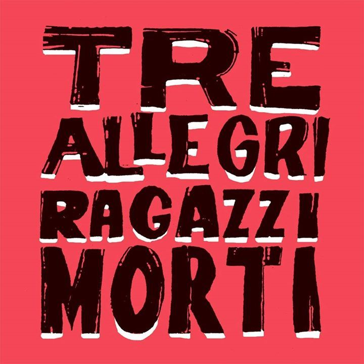 Tre allegri ragazzi morti Tour Dates