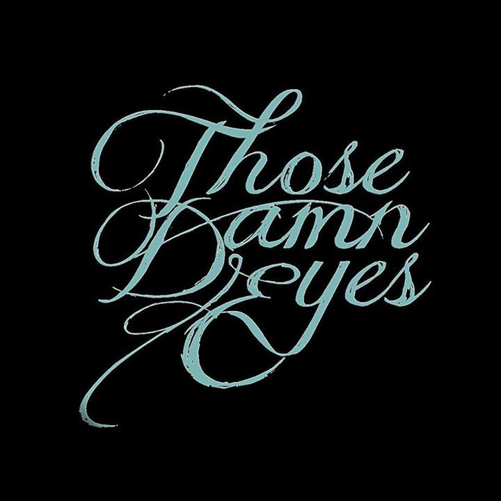 Those_Damn_Eyes Tour Dates