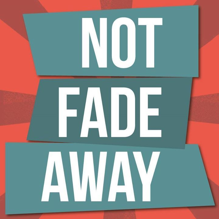 Not Fade Away Show Tour Dates
