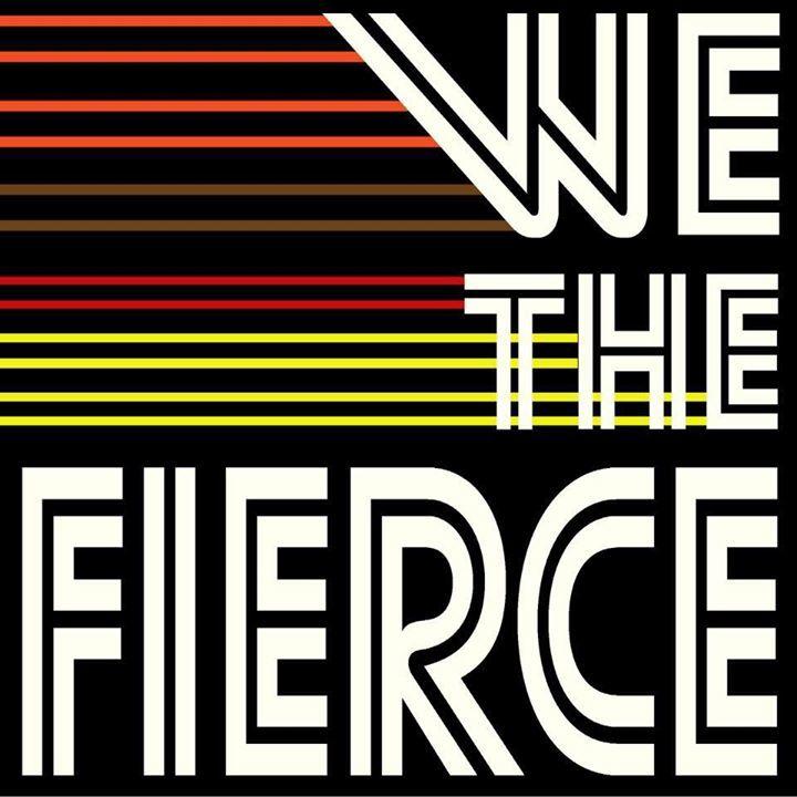 We The Fierce Tour Dates
