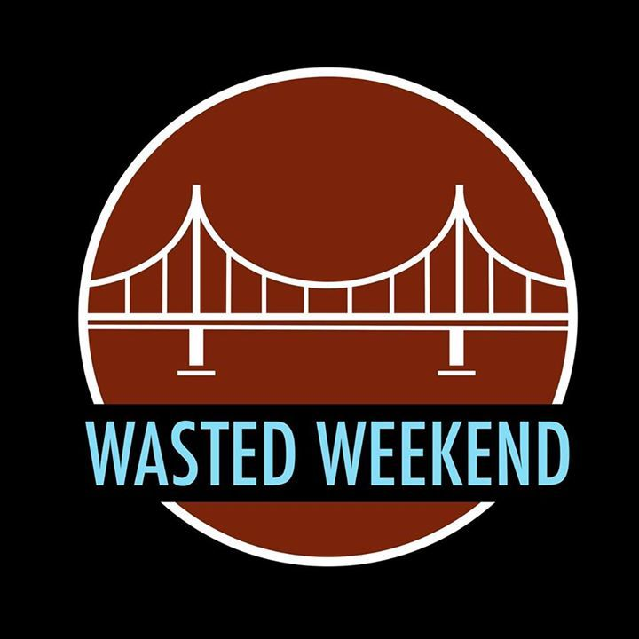 Wasted Weekend Tour Dates