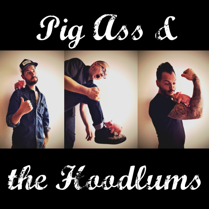 Pig-Ass and the Hoodlums Tour Dates