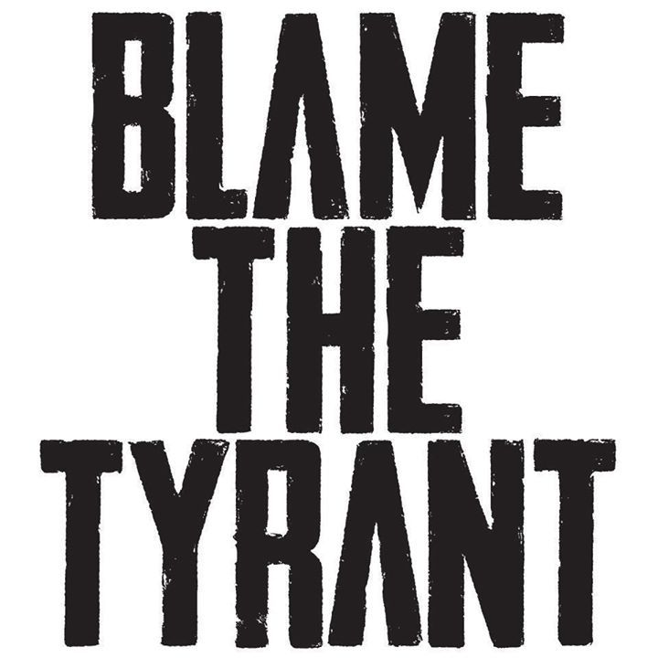 Blame the Tyrant Tour Dates