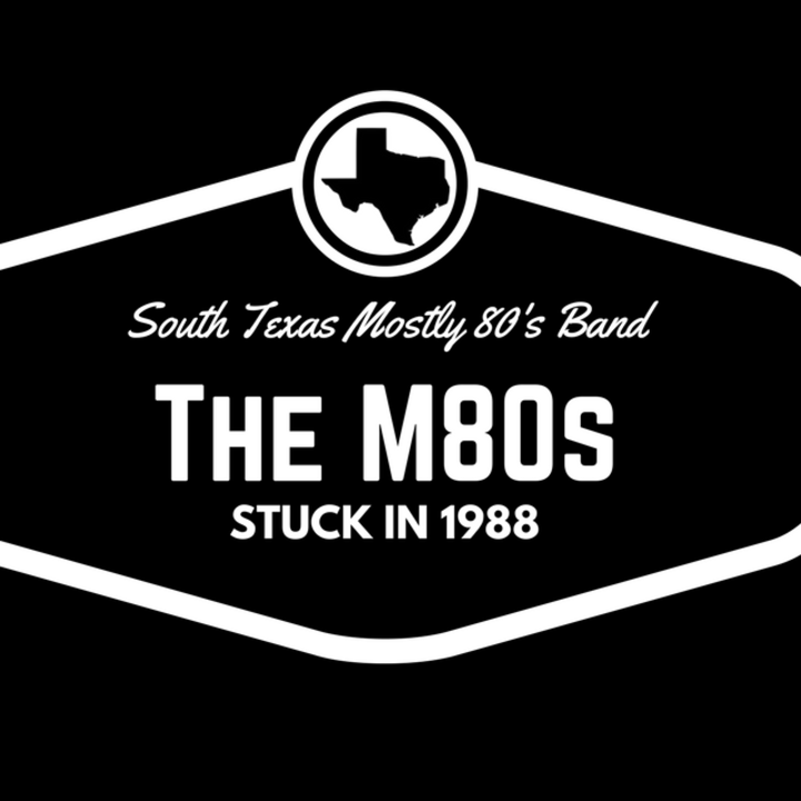 The M80s (South Texas Mostly 80's Band) Tour Dates
