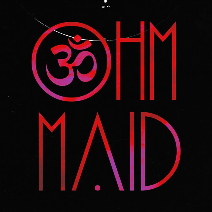 OHM MAID Tour Dates