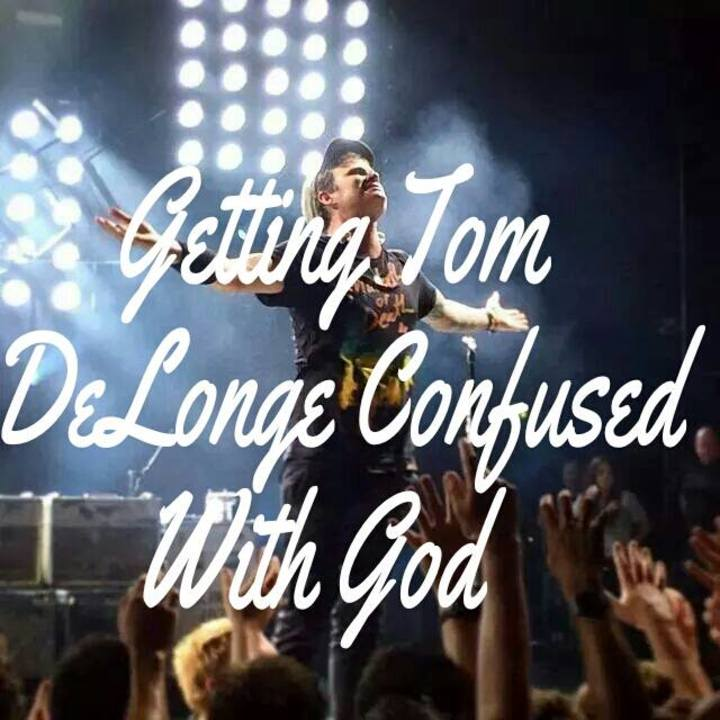Getting Tom Delonge confused with God Tour Dates
