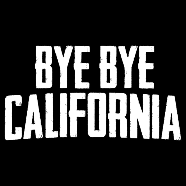 Bye Bye California Tour Dates