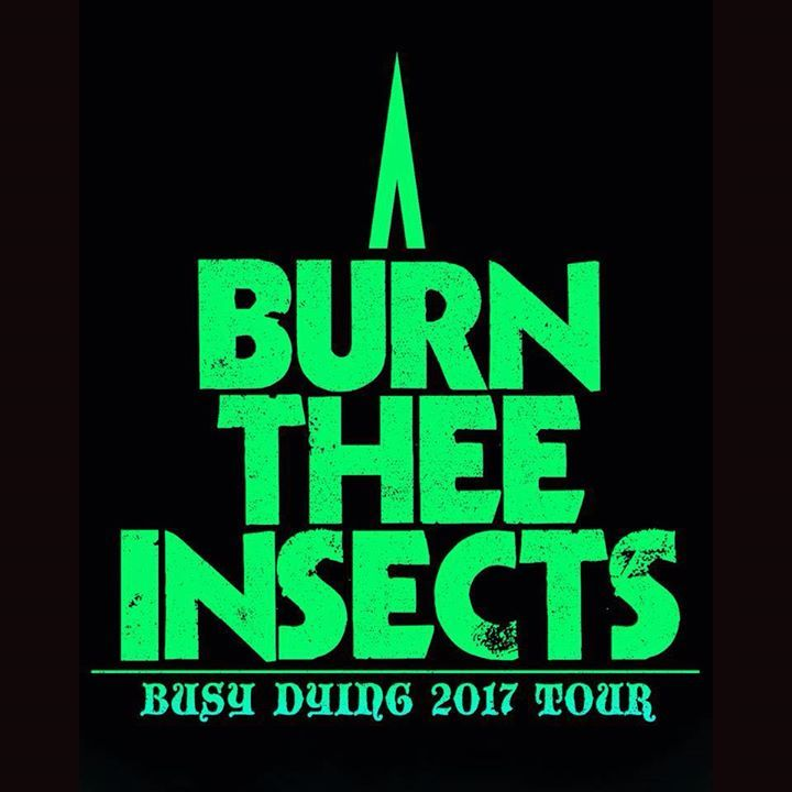 Burn Thee Insects Tour Dates