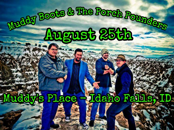 Muddy Boots and the Porch Pounders @ Muddy's Place - Idaho Falls, ID