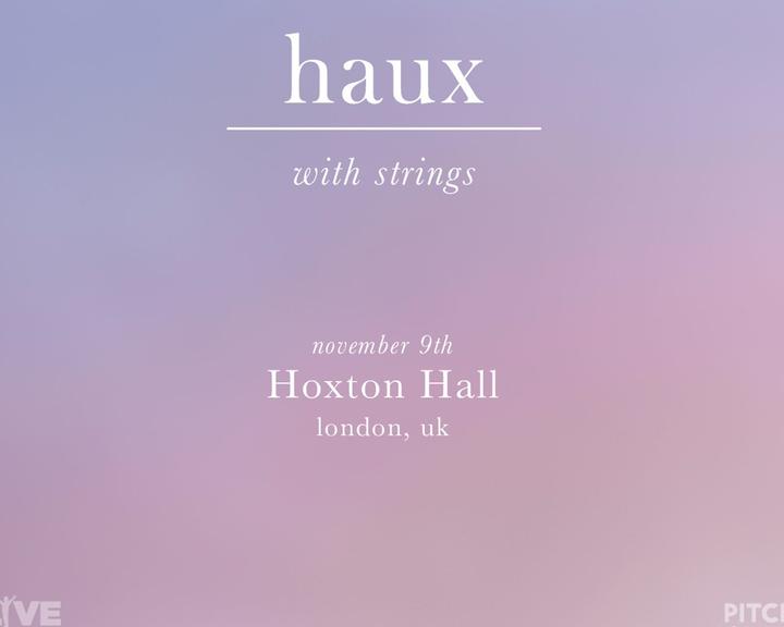 Haux @ Hoxton Hall - London, United Kingdom