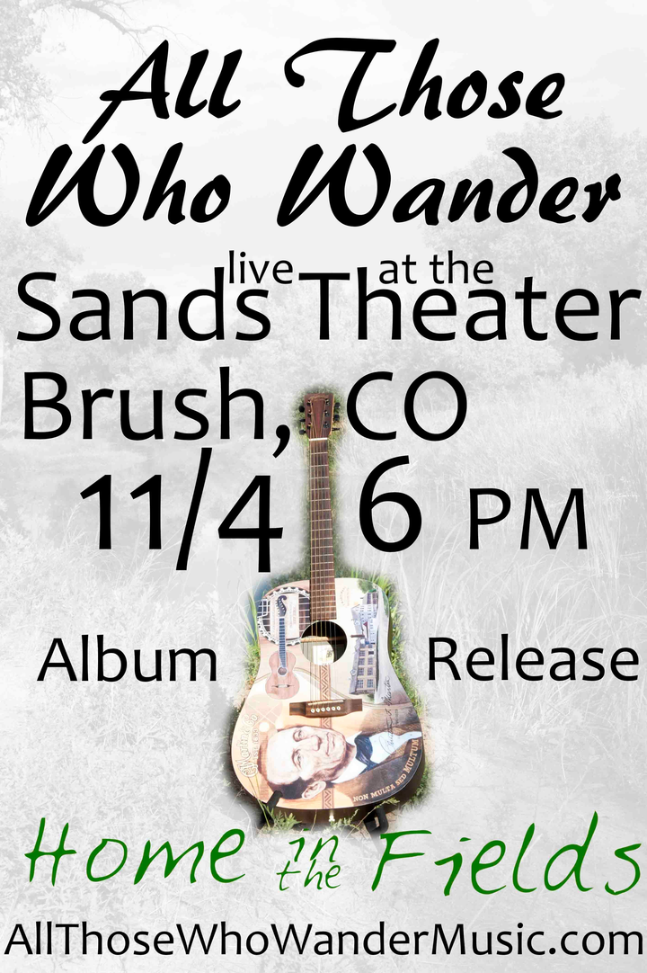 All Those Who Wander @ Sands Theater - Brush, CO