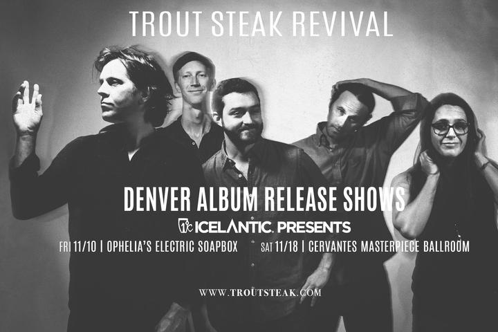 Trout Steak Revival @ Ophelia's Electric Soapbox - Denver, CO