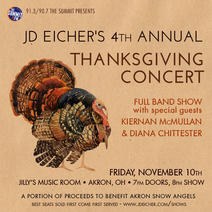 JD Eicher @ 4th Annual Thanksgiving Show (full band w/Kiernan McMullan+Diana Chittester, 7pm doors/8pm show, Best seats sold first come first served!) - Akron, OH