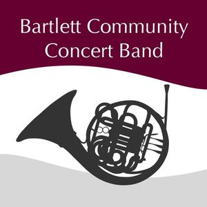 Bartlett Community Concert Band Bartlett Performing Art and Conference Center