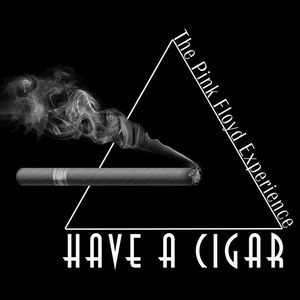 Have A Cigar - The Pink Floyd Experience H. O. M. E. Bar
