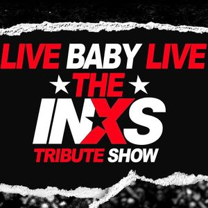 Live Baby Live: The INXS Tribute Show Central Coast Leagues Club