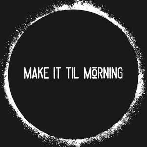 Make It Til Morning Hudson