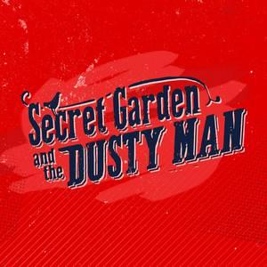 Secret Garden and the Dusty Man