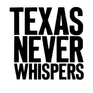 Texas Never Whispers