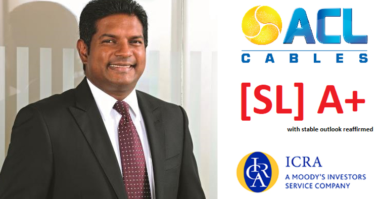 ACL Cables showcases strong financial position and brand equity achieving ( SL) A+ ICRA Lanka credit rating for fourth consecutive year - Adaderana Biz  English | Sri Lanka Business News