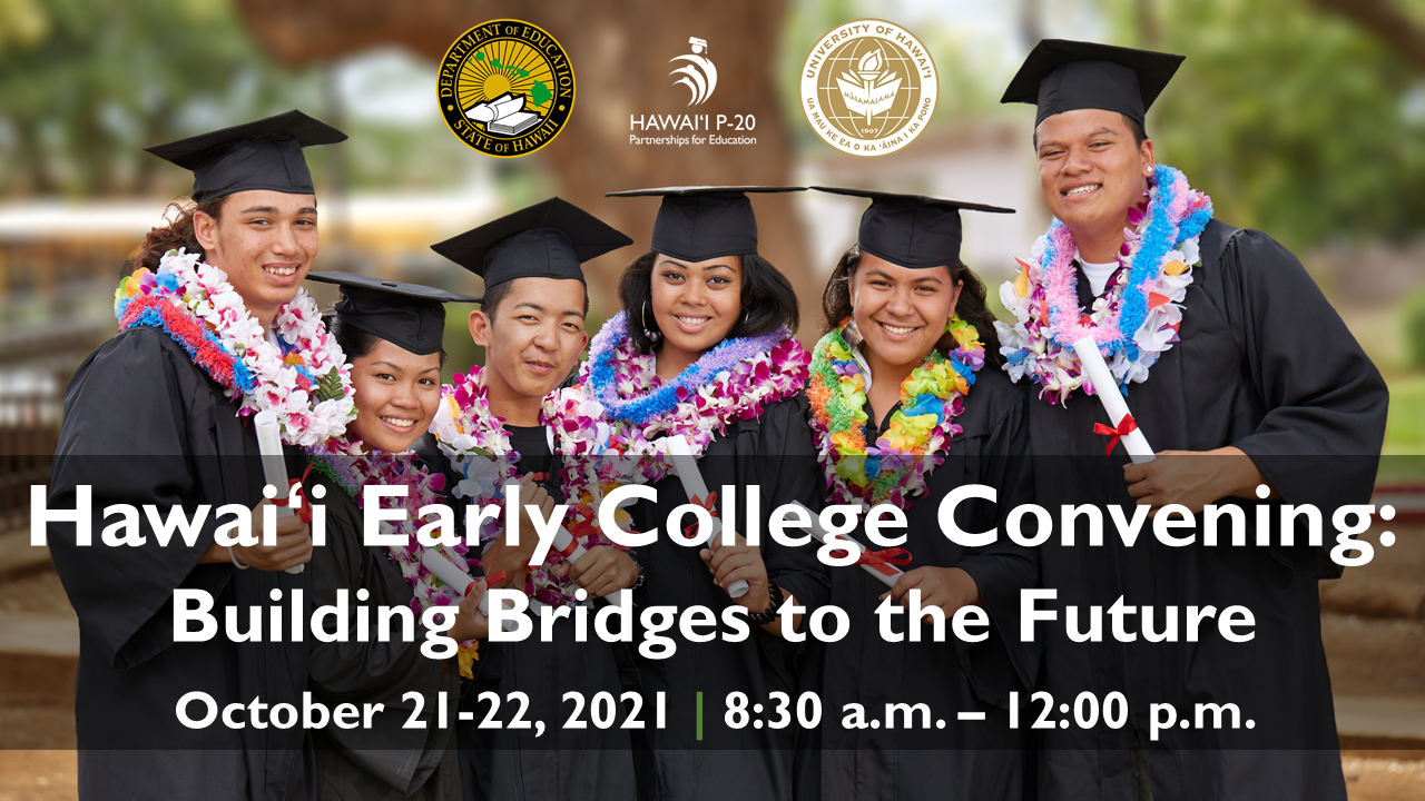 Hawaiʻi Early College Convening: Building Bridges to the Future October 21 to 22, 2021 from 8:30 a.m. to 12:00 p.m. with a picture of graduates in the background