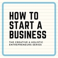 How to start a small business  the creative and holistic entrepreneurs series big square