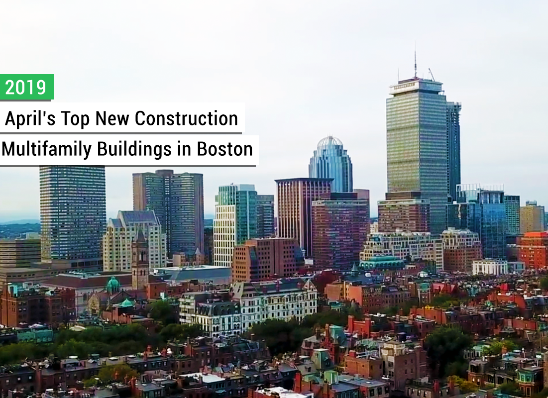 Aprils top new construction multifamily buildings in boston 2019