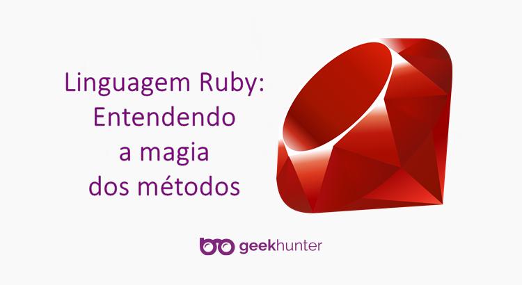 Linguagem Ruby: entendendo a magia dos métodos