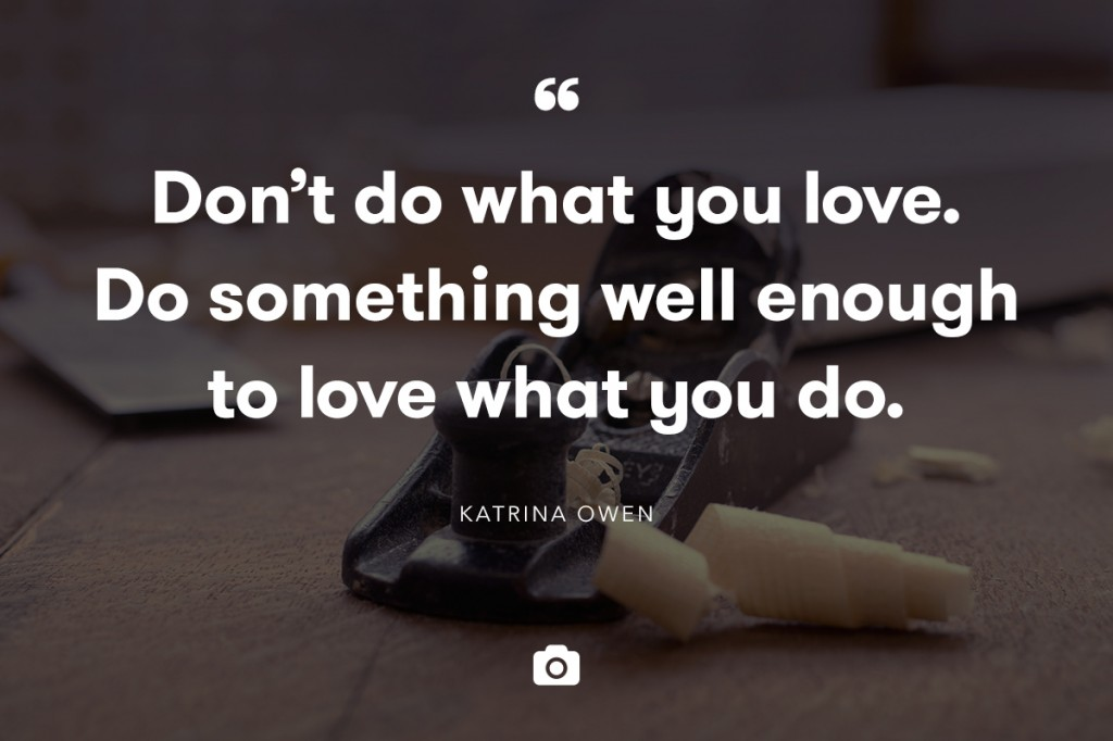 Do waht you love quote
